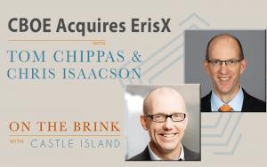 Tom Chippas (ErisX) and Chris Isaacson (CBOE) on CBOE's Acquisition of ErisX