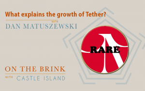 Dan Matuszewski (CMS Holdings) – What explains the growth of Tether?