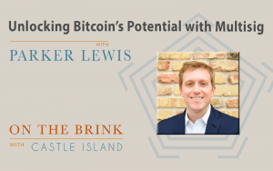 Parker Lewis (Unchained Capital) on unlocking Bitcoin's potential with multisig